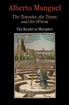 Alberto Manguel—The Traveler, The Tower, And The Worm - The Reader As Metaphor