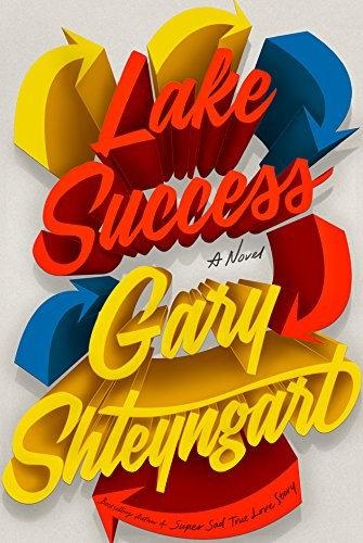 Gary Shteyngart—Lake Success - A Novel