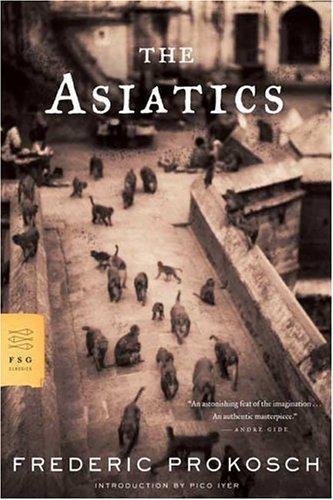 Frederic Prokosch—The Asiatics - A Novel