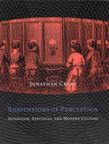 Jonathan Crary—Suspensions Of Perception - Attention, Spectacle, And Modern Cul