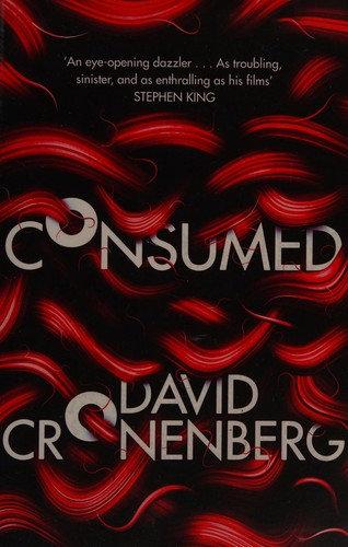 David Cronenberg—Consumed - a novel