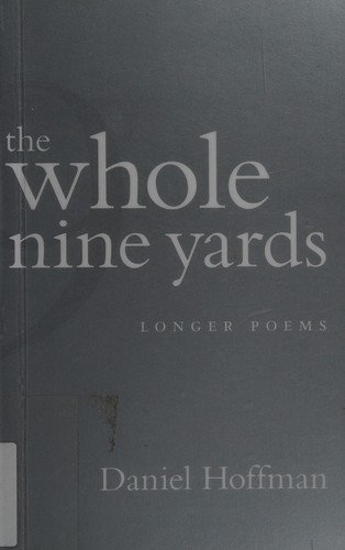 Daniel Hoffman—The Whole Nine Yards - Longer Poems