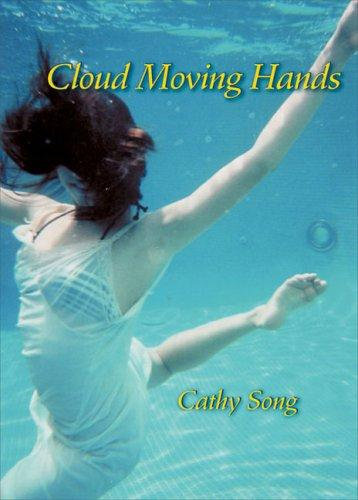 Cathy Song—Cloud Moving Hands