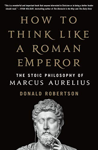 Donald Robertson—How To Think Like A Roman Emperor - The Stoic Philosophy Of Ma