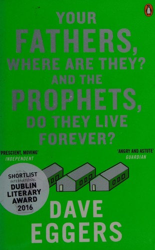 Dave Eggers—Your fathers, where are they? And the prophets, do they live foreve