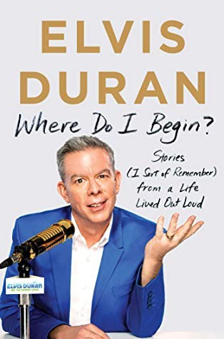 Elvis Duran—Where Do I Begin? - Stories From A Life Lived Out Loud