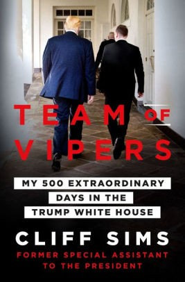 Cliff Sims—Team Of Vipers - My 500 Extraordinary Days In The Trump White House