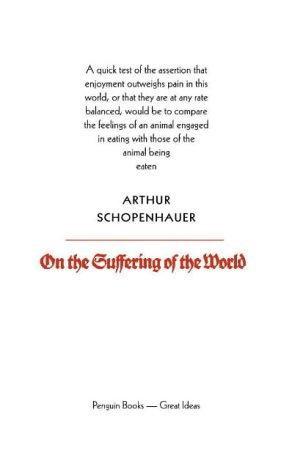 Arthur Schopenhauer—On The Suffering Of The World