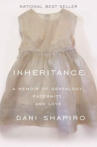 Dani Shapiro—Inheritance - A Memoir Of Genealogy, Paternity, And Love