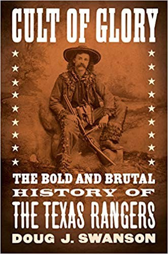Doug J. Swanson—Cult Of Glory - The Bold And Brutal History Of The Texas Ranger