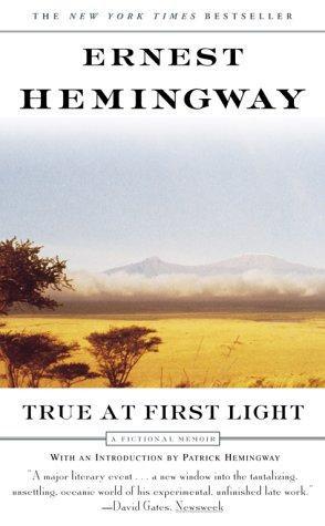 Ernest Hemingway—True At First Light - A Fictional Memoir