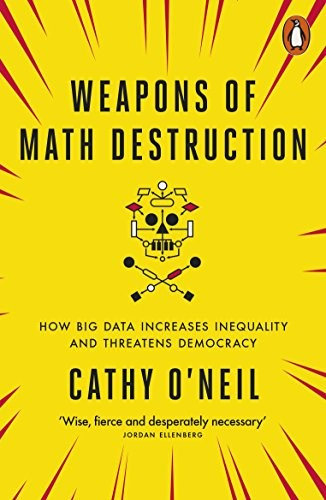 Cathy O'Neil—Weapons Of Math Destruction - How Big Data Increases Inequality An