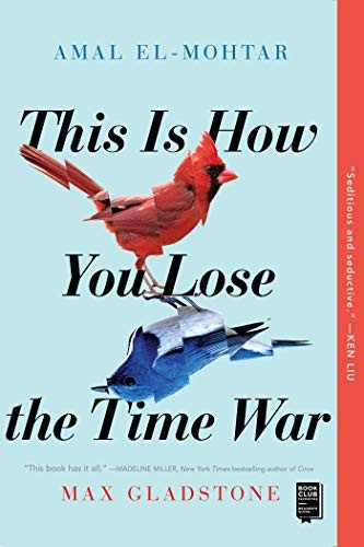 Amal El-Mohtar, Max Gladstone—This Is How You Lose the Time War
