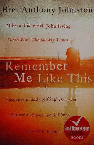 Bret Anthony Johnston—Remember me like this - a novel