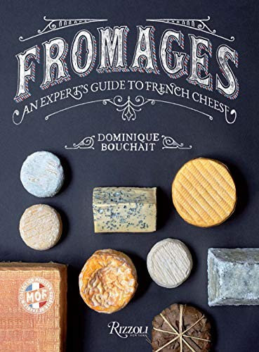 Dominique Bouchait—Fromages - A French Master's Guide To The Cheeses Of France