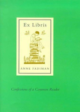 Anne Fadiman—Ex libris - confessions of a common reader
