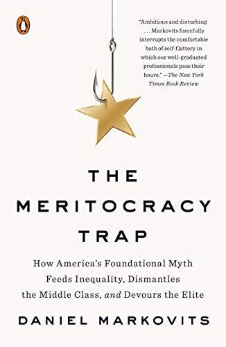 Daniel Markovits—The Meritocracy Trap - How America's Foundational Myth Feeds I