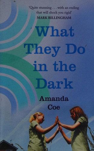 Amanda Coe—What they do in the dark
