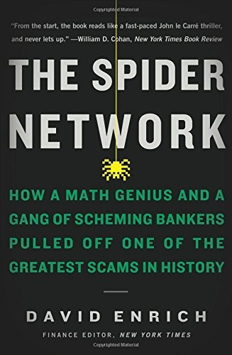 David Enrich—The Spider Network - How a Math Genius and a Gang of Scheming Bank