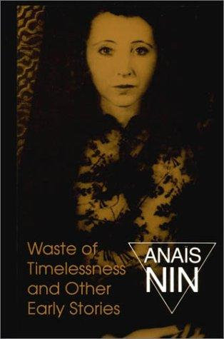 Anaïs Nin—Waste Of Timelessness, And Other Early Stories