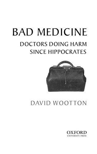 David Wootton—Bad Medicine - Doctors Doing Harm Since Hippocrates