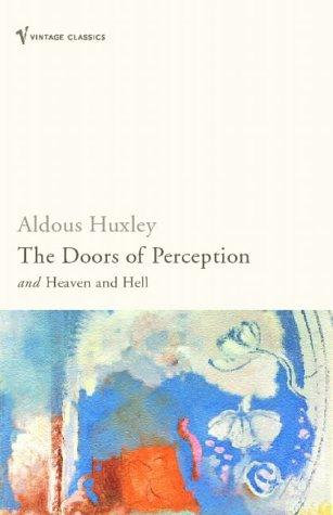 Aldous Huxley—The Doors Of Perception - And, Heaven And Hell