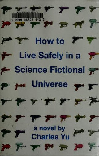 Charles Yu—How to live safely in a science fictional universe - a novel