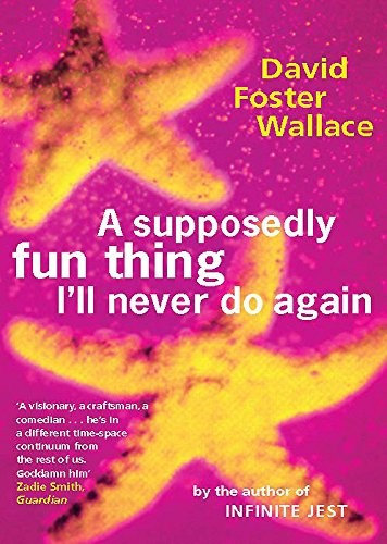 David Foster Wallace—A Supposedly Fun Thing I'll Never Do Again - Essays And Ar