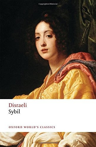 Benjamin Disraeli—Sybil, Or, The Two Nations