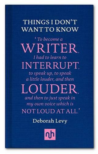 Deborah Levy—Things I Don't Want To Know - A Response To George Orwell's 1946 E