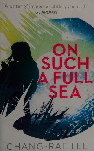 Chang-rae Lee—On Such A Full Sea