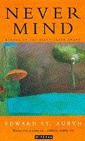Edward St. Aubyn—Never Mind