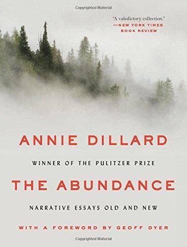 Annie Dillard—The Abundance - Narrative Essays Old and New