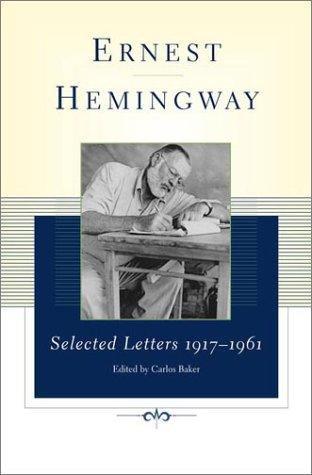 Ernest Hemingway, Carlos Baker—Ernest Hemingway Selected Letters 1917-1961