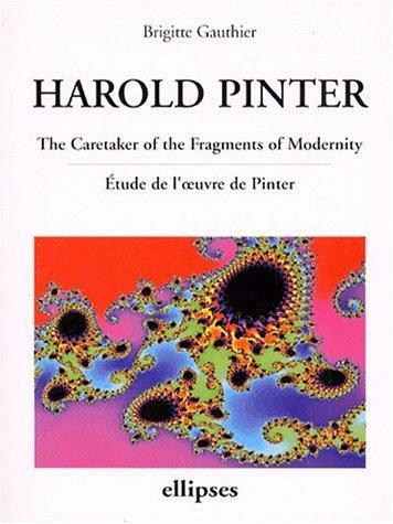 Brigitte Gauthier—HAROLD PINTER. - The Caretaker Of The Fragments Of Modernity,