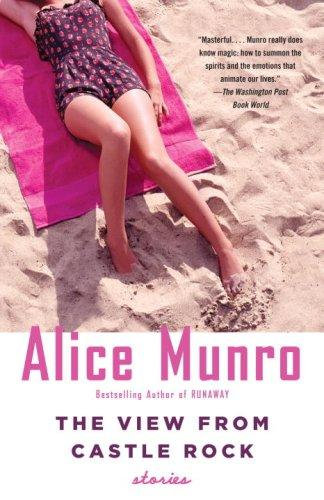 Alice Munro—The View From Castle Rock - Stories
