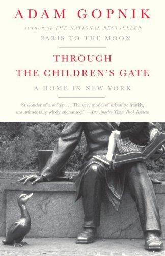 Adam Gopnik—Through the Children's Gate - A Home in New York (Vintage)
