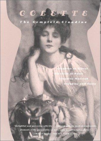 Colette—The Complete Claudine - Claudine At School; Claudine In Paris; Claudine