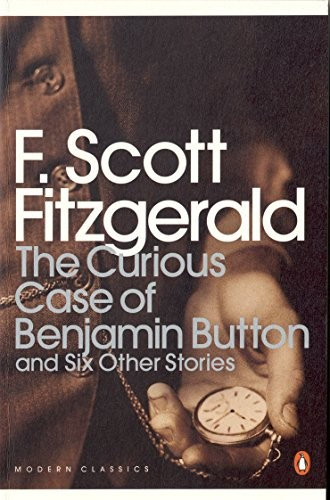 F Scott Fitzgerald—The Curious Case Of Benjamin Button - And Six Other Stories