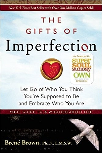 Bren Brown—The Gifts Of Imperfection - Let Go Of Who You Think You're Supposed