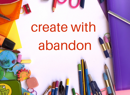Create with abandon!