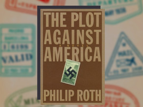 """Gaining lessons from """"The Plot Against America"""" by Philip Roth"""