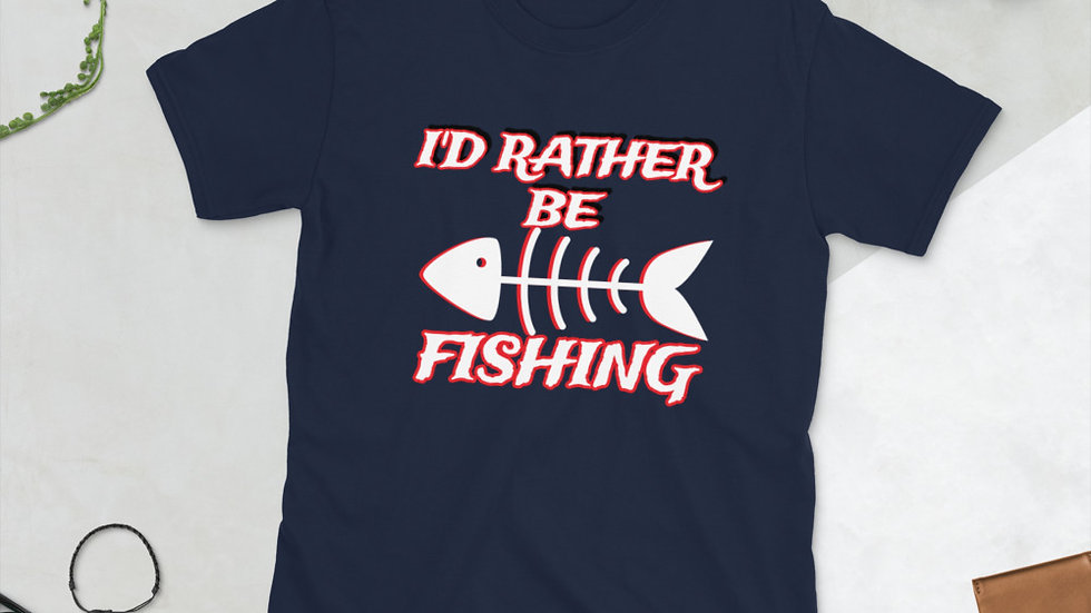 I'd rather be fishing - Short-Sleeve Unisex T-Shirt