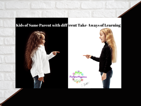 Same Teaching but Different Take-away by Kids of same parent..!!