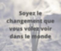 Soyez le changement que vous volez voir