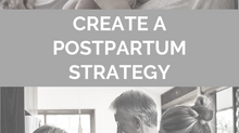 CREATE A POSTPARTUM STRATEGY