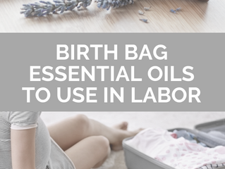 BIRTH BAG ESSENTIAL OILS TO USE IN LABOR