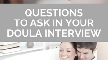 QUESTIONS TO ASK IN YOUR DOULA INTERVIEW