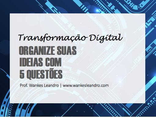 Transformação Digital: organize suas ideias - Prof Wankes Leandro