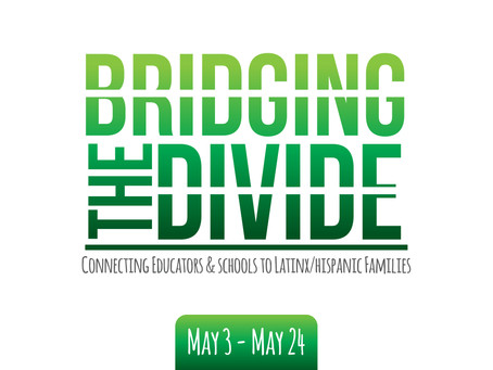 Bridging the Divide: Connecting Educators and Schools to Latinx Families.